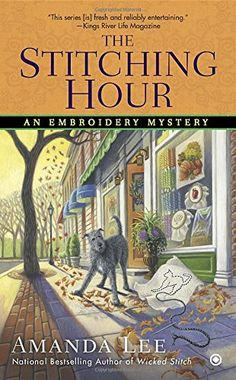 The Stitching Hour: An Embroidery Mystery by Amanda Lee.  Please click on the book jacket to check availability or place a hold @ Otis.