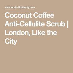 Coconut Coffee Anti-Cellulite Scrub | London, Like the City