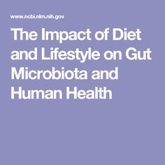 The Impact of Diet and Lifestyle on Gut Microbiota and Human Health