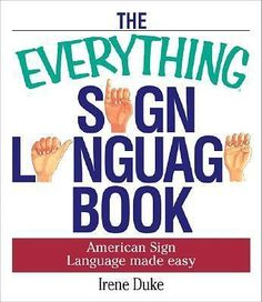 The Everything Sign Language Book : American Sign Language Made Easy by Irene Duke Paperback) for sale online Sign Language Book, Simple Sign Language, American Sign Language, Learn To Sign, Deaf Culture, Irene, Make It Simple, Everything, Homeschool