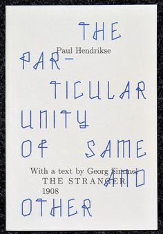 The Particular Unity of Same and Otherby Paul HendrikseMotto Books, 2015Edition of 800