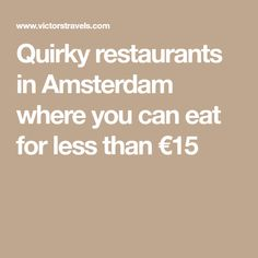 Quirky restaurants in Amsterdam where you can eat for less than €15