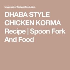 DHABA STYLE CHICKEN KORMA Recipe | Spoon Fork And Food Chicken Chile, Fried Chicken, Chicken Korma Recipe, Red Chili Powder, Curry Sauce, Minced Onion, Biryani, Indian Food Recipes, Fork