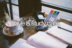 have a study date #bucketlist