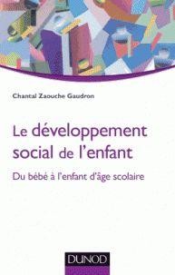 Le développement social de l'enfant. Du bébé à l'enfant d'âge scolaire http://catalogues-bu.univ-lemans.fr/flora_umaine/jsp/index_view_direct_anonymous.jsp?PPN=183433653