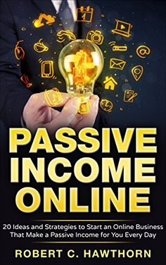 Passive Income Online: 20 Ideas and Strategies to Start an Online Business That Make a Passive Income for You Every Day by [Hawthorn,…