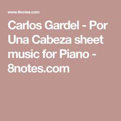 Carlos Gardel - Por Una Cabeza sheet music for Piano - 8notes.com