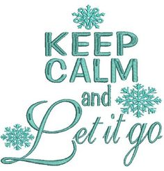 Keep Calm and Let It Go Machine Embroidery Design  http://www.artfire.com/ext/shop/product_view/owlbembroidery/10896653/keep_calm_and_let_it_go_machine_embroidery_design/design/patterns/needlecraft/embroidery