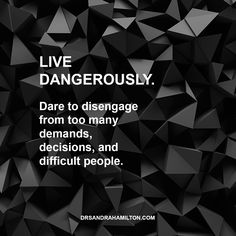 Dare to live dangerously...