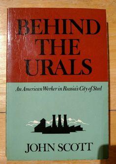 Behind the Urals : An American Worker in Russia's City of Steel by John Scott...