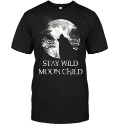 Stay Wild Moon Child, Wolf T Shirt, High Quality T Shirts, Your Style, In This Moment, Mens Tops