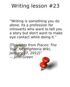 writing tips, writing advice, how to be a writer, how to be a successful writer Writing Lessons, Writing Advice, John Green, Introvert, Writer, Fiction, How To Make, Sign Writer, Fiction Writing