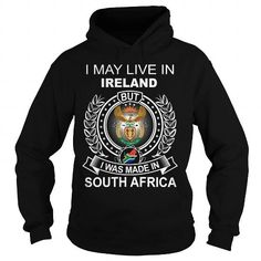 I MAY LIVE IN IRELAND BUT I WAS MADE IN SOUTH AFRICA - Hot Trend T-shirts