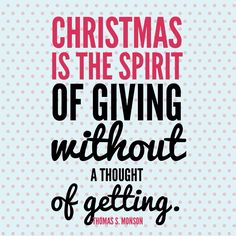 """""""Christmas is the spirit of giving, without a thought of getting."""" - Thomas S. Monson #christmas #christmasquotes #ldsquotes"""