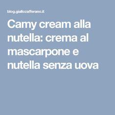 Camy cream alla nutella: crema al mascarpone e nutella senza uova