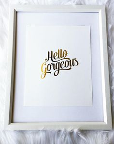 Hello Gorgeous gold foil print rose gold foil print gold