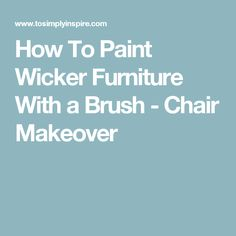 How To Paint Wicker Furniture With a Brush - Chair Makeover