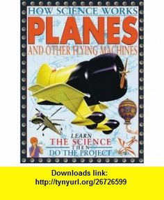 Planes And Other Aircraft (How Science Works) (9780761308263) Nigel Hawkes , ISBN-10: 0761308261  , ISBN-13: 978-0761308263 ,  , tutorials , pdf , ebook , torrent , downloads , rapidshare , filesonic , hotfile , megaupload , fileserve