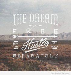 The dream is free, but the hustle is sold separately.