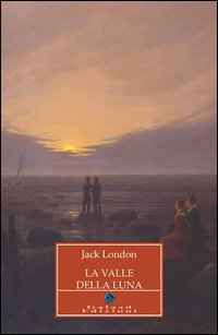 Foto Cover di La valle della luna, Libro di Jack London, edito da Galaad Edizioni
