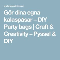 Gör dina egna kalaspåsar – DIY Party bags | Craft & Creativity – Pyssel & DIY
