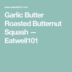Garlic Butter Roasted Butternut Squash — Eatwell101