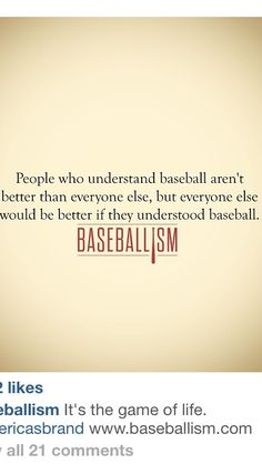 People who understand #baseball aren't better than everyone else, but everyone else would be better if they understood baseball. | Baseballism