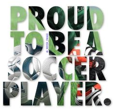 Proud to be a soccer player
