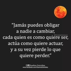 Por más que intentemos jamas sucederá  El cambio lo haces tu para ti mismo lo demas viene por añadidura Lo dificil es hacerlo con consciencia y no por un acto para los demas... Reminder Quotes, Sad Quotes, Love Quotes, Inspirational Quotes, Best Quotes, Quotes En Espanol, Dear God, Life Motivation, Amazing Quotes