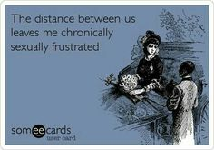 Free and Funny Flirting Ecard: The distance between us leaves me chronically sexually frustrated Create and send your own custom Flirting ecard. Funny Sexy Quotes, Sexy Love Quotes, Flirty Quotes, Naughty Quotes, Sex Quotes, Romantic Love Quotes, Quotes For Him, Flirty Memes For Him, Flirty Texts
