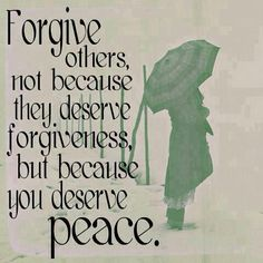 We all deserve peace and forgiveness.