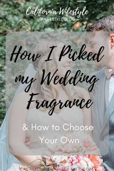 ea3104de6c62 How I Picked My Wedding Fragrance • California Wifestyle
