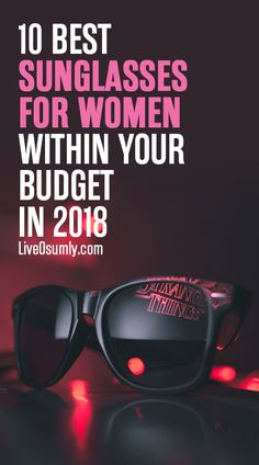 25d19f931f9d The 10 Best Sunglasses For Women Within Your Budget (2018 Reviews)