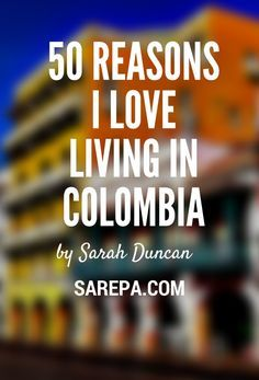 Living in Colombia? Here are all my favourite reasons for calling the country home.