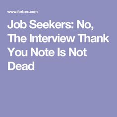 Job Seekers: No, The Interview Thank You Note Is Not Dead