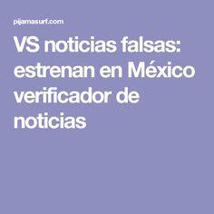 VS noticias falsas: estrenan en México verificador de noticias