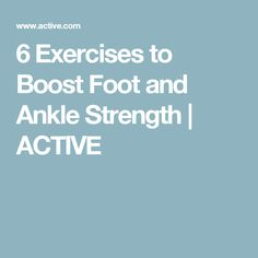 6 Exercises to Boost Foot and Ankle Strength | ACTIVE