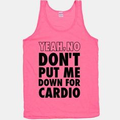 Yeah, No (Don't Put Me Down For Cardio)
