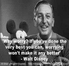 Why worry? If you've done the very best you can, worrying won't make it any better. ~Walt Disney   #FamousPeople #famousquotes #famouspeoplequotes #famousquotesandsayings #famouspeoplequotesandsayings #quotesbyfamouspeople #quotesbyWaltDisney #WaltDisney #WaltDisneyquotes #worry #best #better #shareinspirequotes #share #inspire #quotes #whatsapp