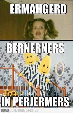 Ermahgerd... bananas in pajamas  @Jeanne Barringer