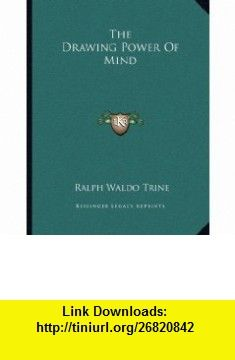 The Drawing Power Of Mind (9781163060926) Ralph Waldo Trine , ISBN-10: 1163060925  , ISBN-13: 978-1163060926 ,  , tutorials , pdf , ebook , torrent , downloads , rapidshare , filesonic , hotfile , megaupload , fileserve