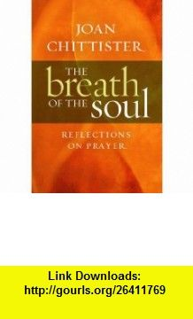 The Breath of the Soul Reflections on Prayer (9781585957477) Joan Chittister , ISBN-10: 158595747X  , ISBN-13: 978-1585957477 ,  , tutorials , pdf , ebook , torrent , downloads , rapidshare , filesonic , hotfile , megaupload , fileserve
