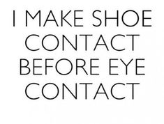 Fashion Quotes : Picture DescriptionOne for the shoe lovers out there, anyone else make shoe contact before eye contact? Facebook Status Update, Funny Facebook Status, Motivacional Quotes, Funny Quotes, Style Quotes, Funny Fashion Quotes, Funny Shopping Quotes, Ootd Quotes, Inspiration Quotes