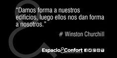 #Frases Winston Churchill Damos forma a nuestros edificios luego ellos nos dan forma a nosotros.