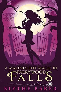 A Malevolent Magic in Faerywood Falls (Mountain Magic Mysteries#4) by blythe Baker