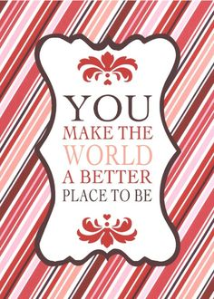You make the world a better place. Great motivational card! Add photos and your message on the inside panel and send this card today! Send a card for $1.98 when sharing from Sendcere.com.