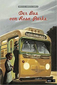 Der Bus von Rosa Parks: Amazon.de: Fabrizio Silei, Maurizio A. C. Quarello: Bücher