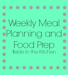 All About #Food Prep and Meal Planning | @Treble in the Kitchen Treble in the Kitchen