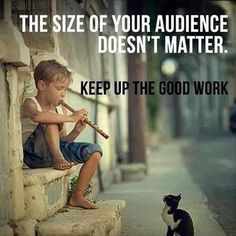 The Size Of Your Audience Doesn't Matter. Keep Up The Good Work life quotes life life quotes and sayings life inspiring quotes life image quotes Great Quotes, Quotes To Live By, Me Quotes, Motivational Quotes, Inspirational Quotes, Work Quotes, Wisdom Quotes, Funny Quotes, The Words