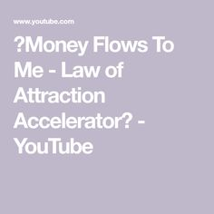 ★Money Flows To Me -  Law of Attraction Accelerator★ - YouTube